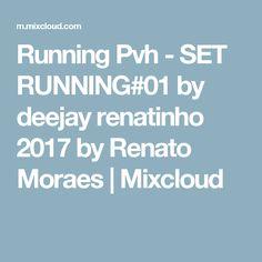 Running Pvh - SET RUNNING#01 by deejay renatinho 2017 by Renato Moraes   Mixcloud