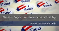 Election Day should be a national holiday so that everyone has the opportunity to vote.