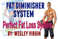 Fat Diminisher is a comprehensive program outlining some powerful methods to help you meet your weight loss objectives.   This system, by Wesley Virgin serves as a long-term solution to dieters looking for the best way to lose some extra pounds and keep it that way.   This system is recommended for those looking for results that are more permanent.