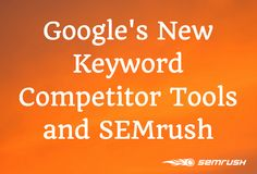 Phillip Brooks, SEMrush's Content Marketing Manager, compares SEMrush's data with that of Google's new Keyword Competitor Tools. #SEMrush