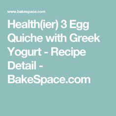 Health(ier) 3 Egg Quiche with Greek Yogurt - Recipe Detail - BakeSpace.com