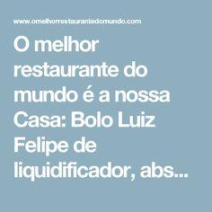 O melhor restaurante do mundo é a nossa Casa: Bolo Luiz Felipe de liquidificador, absolutamente demais!!!!