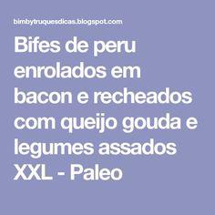 Bifes de peru enrolados em bacon e recheados com queijo gouda e legumes assados XXL - Paleo
