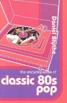 Daniel Blythe, The Encyclopaedia of Classic 80s Pop (2005)