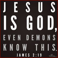 Jesus is God. Even the demons know this. – James 2:19 TonyEvans.org