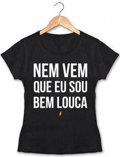 d5ff7db80 Camiseta Feminina Nem Vem Que Eu Sou Bem Louca Preta