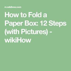 How to Fold a Paper Box: 12 Steps (with Pictures) - wikiHow