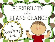 Being Flexible when Plans Change  a social story unit. Do your students get anxious and frustrated when plans change? Do they exhibit destructive or socially unacceptable behaviors? This social story uses the character Fred to teach your students how to be flexible when plans change.