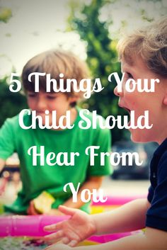 5 Things Your Child Should Hear From You