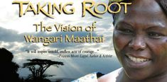 Taking Root - the Vision of Wangari Maathai Green Belt, Social Enterprise, Greater Good, Sustainable Development, Energy Technology, Botanical Art, Professor, Documentaries, Acting