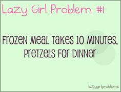 lazy girl problems #1 -