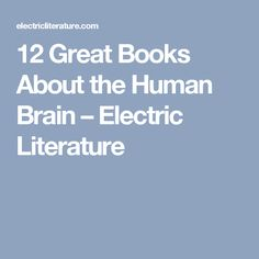 12 Great Books About the Human Brain – Electric Literature