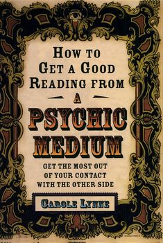 How to Get a Good Reading from a Psychic Medium: Get the Most Out of Your ... - Carole Lynne - Google Books