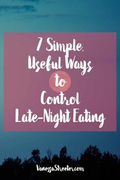 7 simple. useful ways to control late night eating