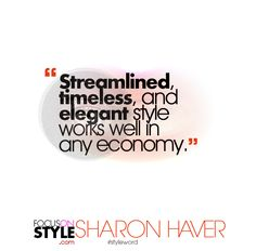 """""""Streamlined, timeless, and elegant style works well in any economy.""""  For more daily stylist tips + style inspiration, visit: https://focusonstyle.com/styleword/ #fashionquote #styleword"""