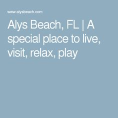 Alys Beach, FL | A special place to live, visit, relax, play