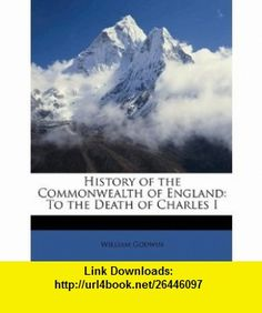 History of the Commonwealth of England To the Death of Charles I (9781148835112) William Godwin , ISBN-10: 1148835113  , ISBN-13: 978-1148835112 ,  , tutorials , pdf , ebook , torrent , downloads , rapidshare , filesonic , hotfile , megaupload , fileserve