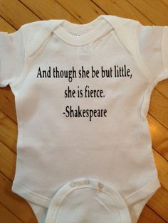 Cute Shakespeare And Though She Be But Little She is Fierce Baby Onesie Bodysuit T-Shirt- Pick Your Color. Pick Your Size.