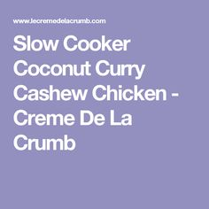 Slow Cooker Coconut Curry Cashew Chicken - Creme De La Crumb