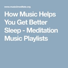 How Music Helps You Get Better Sleep - Meditation Music Playlists