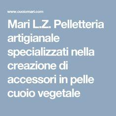 Mari L.Z. Pelletteria artigianale specializzati nella creazione di accessori in pelle cuoio vegetale