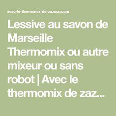 Lessive au savon de Marseille Thermomix ou autre mixeur ou sans robot | Avec le thermomix de zazoun