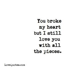 284 Broken Heart Quotes About Breakup And Heartbroken Sayings 36 Love Quotes Movies, You Broke Me Quotes, I Still Love You Quotes, New Quotes, True Quotes, My Heart Hurts Quotes, Be With You Quotes, Heart Broken Love Quotes, You Hurt Me Quotes