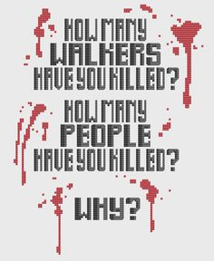 How Many Have You Killed Walking Dead Quote Cross Stitch Pattern! https://www.etsy.com/listing/228893632/walking-dead-how-many-quote-cross-stitch