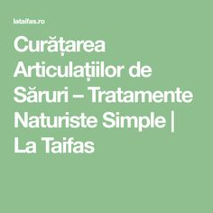 Curățarea Articulațiilor de Săruri – Tratamente Naturiste Simple | La Taifas Good To Know, Puns, Health Fitness, Math Equations, Vegan, Healthy, Pandora, Medicine, Therapy