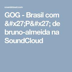 GOG - Brasil com 'P' de bruno-almeida na SoundCloud