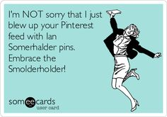 I'm NOT sorry that I just blew up your Pinterest feed with Ian Somerhalder pins. Embrace the Smolderholder!