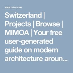 Switzerland | Projects | Browse | MIMOA | Your free user-generated guide on modern architecture around the world