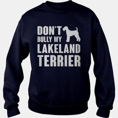 Dont bully my #Lakeland #Terrier , Order HERE ==> https://www.sunfrog.com/Pets/111018998-338925360.html?53624, Please tag & share with your friends who would love it, #renegadelife #xmasgifts #birthdaygifts   #posters #kids #parenting #men #outdoors #photography #products #quotes