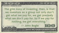 John Bogle Money Quote saying he defines ironic as getting all when paying none in the stock market