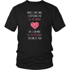 Maybe I can't make a difference for all the animals But I can make all the difference for some of them Animal Rescue T Shirt