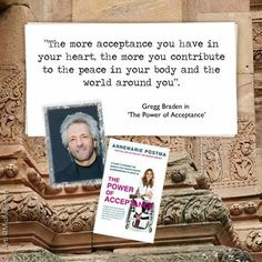 """""""The more acceptance you have in your heart, the more you contribute to the peace in your body and the world around you"""". Gregg Braden in 'The Power of Acceptance'. Greggs, Choose Me, Acceptance, Breast Cancer, Bliss, Spirit, Inspirational Quotes, Peace, Happy"""