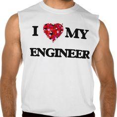 I love my Engineer Sleeveless T Shirt, Hoodie Sweatshirt