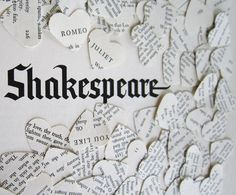 I love words of inspiration. Vintage Paper Hearts and Shakespeare Hearts....