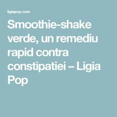 Smoothie-shake verde, un remediu rapid contra constipatiei – Ligia Pop