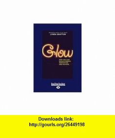 Glow (Large Print 16pt) (9781458755162) Lynda Gratton , ISBN-10: 1458755169  , ISBN-13: 978-1458755162 ,  , tutorials , pdf , ebook , torrent , downloads , rapidshare , filesonic , hotfile , megaupload , fileserve