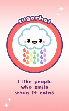 Super cute quote about rain with happy cloud. I like people who smile when it rains.