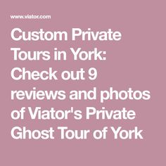 Custom Private Tours in York: Check out 9 reviews and photos of Viator's Private Ghost Tour of York