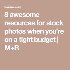 8 awesome resources for stock photos when you're on a tight budget | M+R