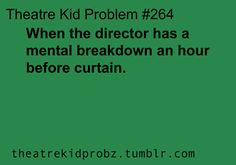 [ theatre kid problems ] or the stage manager or the choreographer..or the lead..