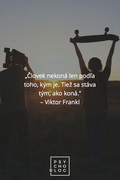 """""""Človek nekoná len podľa toho, kým je. Tiež sa stáva tým, ako koná."""" – Viktor Frankl Viktor Frankl, Blog, Movies, Movie Posters, Films, Film Poster, Blogging, Cinema, Movie"""