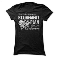 RETIREMENT PLAN- GARDENING - #simply southern tee #tee verpackung. I WANT THIS => https://www.sunfrog.com/LifeStyle/RETIREMENT-PLAN-GARDENING.html?68278