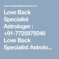 Love Back Specialist Astrologer : +91-7725979246 Love Back Specialist Astrologer,India's best astrologer gives you best solution with complete astrology services in india, usa, uk, canada, australia,japan,dubai