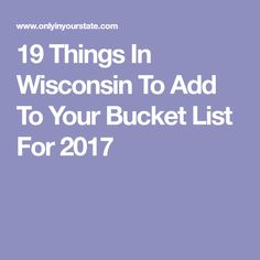 19 Things In Wisconsin To Add To Your Bucket List For 2017