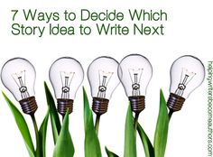 7 Ways to Decide Which Story Idea You Should Write Next - Helping Writers Become Authors *