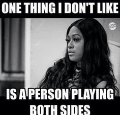 One thing I don't like is a person playing both sides. Fake Friend Quotes, False Friends, Boss Quotes, Me Quotes, Funny Quotes, Sarcasm Quotes, Funny Memes, Fake Friendship Quotes, Both Sides